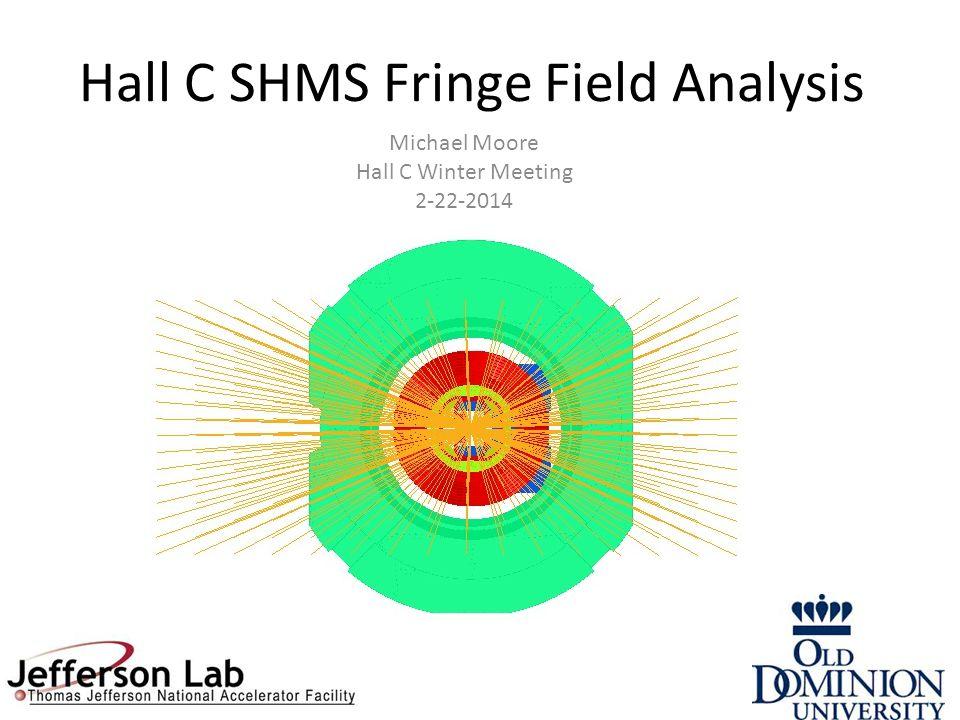 Hall C SHMS Fringe Field Analysis Michael Moore Hall C Winter Meeting 2-22-2014