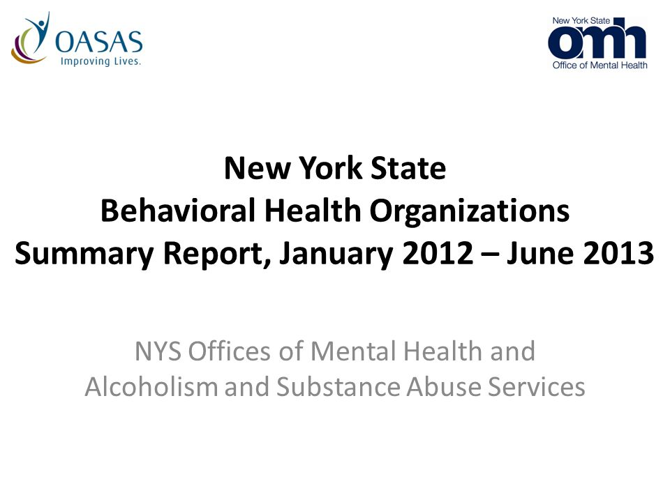 New York State Behavioral Health Organizations Summary Report, January 2012 – June 2013 NYS Offices of Mental Health and Alcoholism and Substance Abuse Services