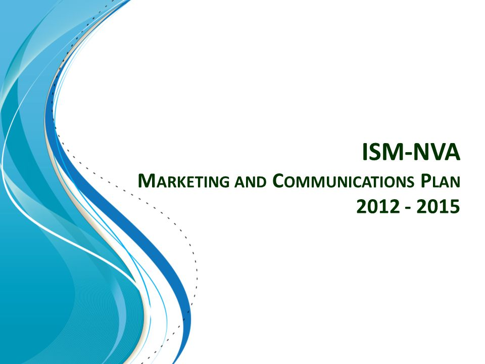 ISM-NVA M ARKETING AND C OMMUNICATIONS P LAN 2012 - 2015