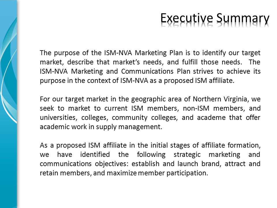The purpose of the ISM-NVA Marketing Plan is to identify our target market, describe that market's needs, and fulfill those needs.