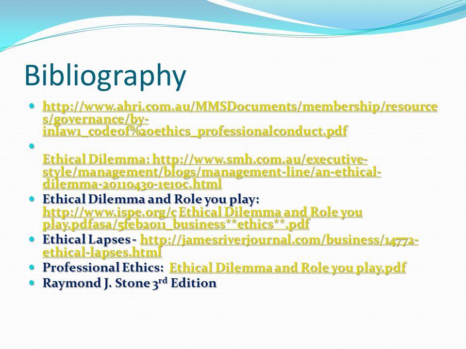 Bibliography http://www.ahri.com.au/MMSDocuments/membership/resource s/governance/by- inlaw1_codeof%20ethics_professionalconduct.pdf http://www.ahri.c