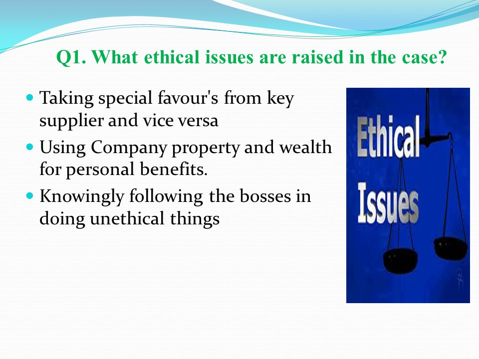 Q1. What ethical issues are raised in the case? Taking special favour's from key supplier and vice versa Using Company property and wealth for persona