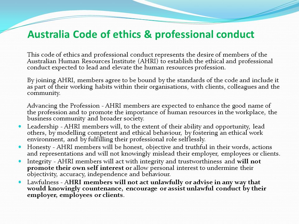 Australia Code of ethics & professional conduct This code of ethics and professional conduct represents the desire of members of the Australian Human