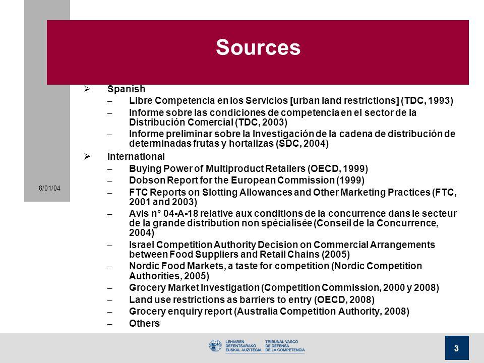 8/01/04 3 Sources  Spanish – Libre Competencia en los Servicios [urban land restrictions] (TDC, 1993) – Informe sobre las condiciones de competencia en el sector de la Distribución Comercial (TDC, 2003) – Informe preliminar sobre la Investigación de la cadena de distribución de determinadas frutas y hortalizas (SDC, 2004)  International – Buying Power of Multiproduct Retailers (OECD, 1999) – Dobson Report for the European Commission (1999) – FTC Reports on Slotting Allowances and Other Marketing Practices (FTC, 2001 and 2003) – Avis n° 04-A-18 relative aux conditions de la concurrence dans le secteur de la grande distribution non spécialisée (Conseil de la Concurrence, 2004) – Israel Competition Authority Decision on Commercial Arrangements between Food Suppliers and Retail Chains (2005) – Nordic Food Markets, a taste for competition (Nordic Competition Authorities, 2005) – Grocery Market Investigation (Competition Commission, 2000 y 2008) – Land use restrictions as barriers to entry (OECD, 2008) – Grocery enquiry report (Australia Competition Authority, 2008) – Others