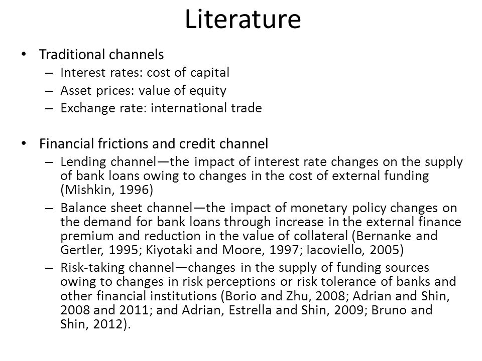 Literature Traditional channels – Interest rates: cost of capital – Asset prices: value of equity – Exchange rate: international trade Financial frict
