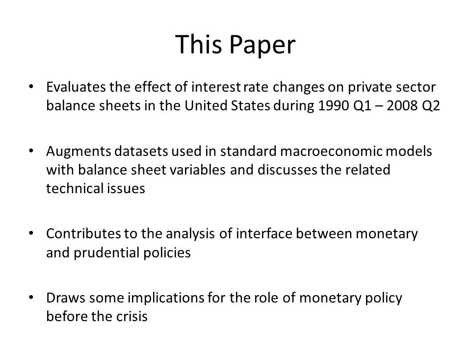 This Paper Evaluates the effect of interest rate changes on private sector balance sheets in the United States during 1990 Q1 – 2008 Q2 Augments datas