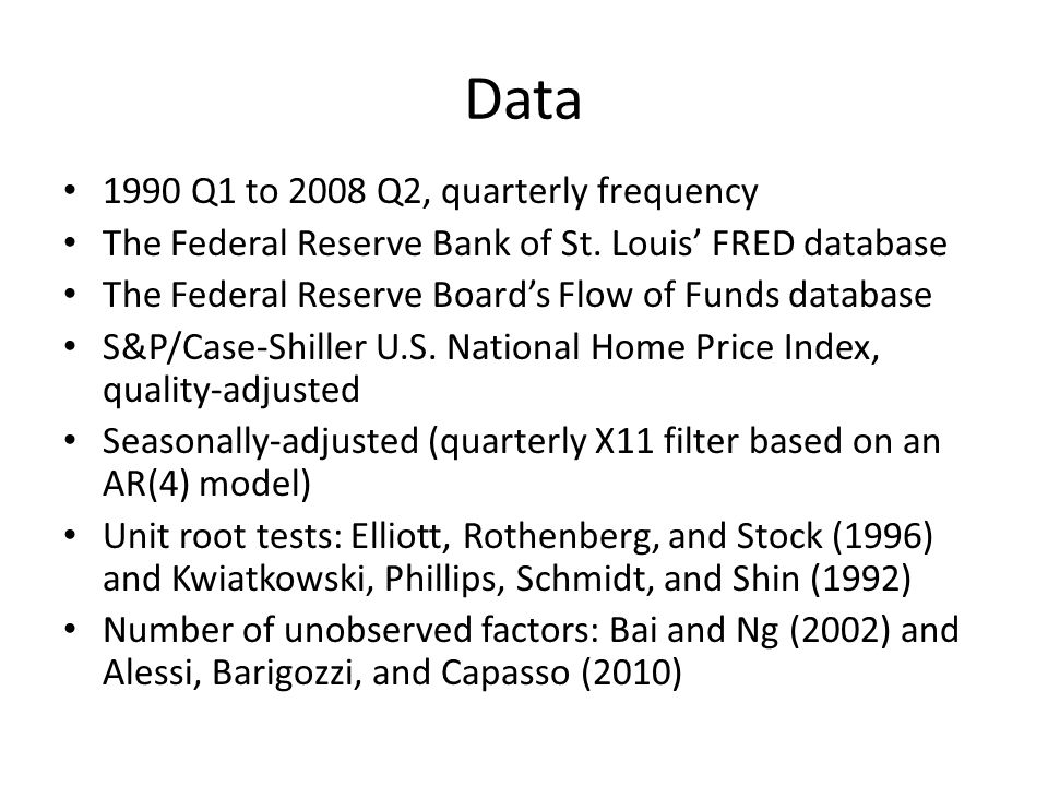 Data 1990 Q1 to 2008 Q2, quarterly frequency The Federal Reserve Bank of St. Louis' FRED database The Federal Reserve Board's Flow of Funds database S