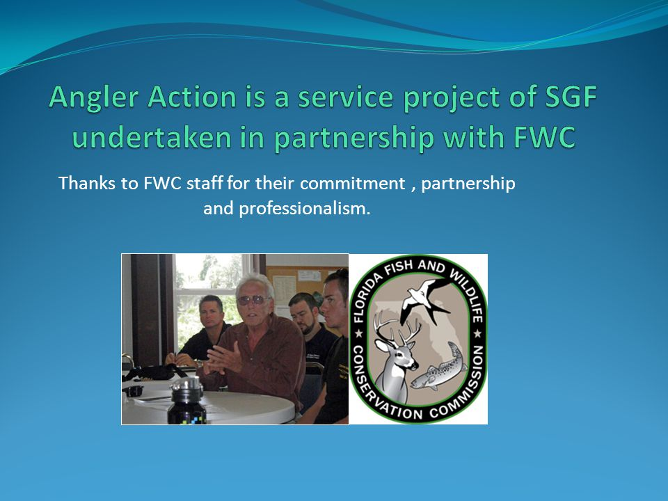 Thanks to FWC staff for their commitment, partnership and professionalism.