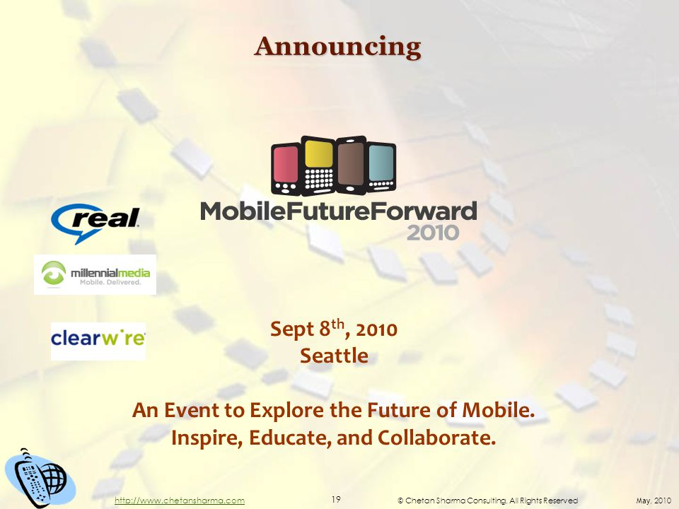 © Chetan Sharma Consulting, All Rights Reserved May, 2010 19 http://www.chetansharma.comAnnouncing Sept 8 th, 2010 Seattle An Event to Explore the Future of Mobile.