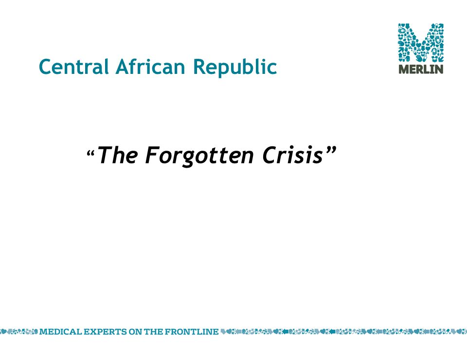 Central African Republic The Forgotten Crisis
