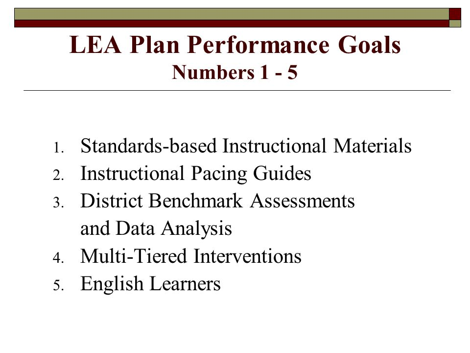 LEA Plan Performance Goals Numbers 1 - 5 1. Standards-based Instructional Materials 2.
