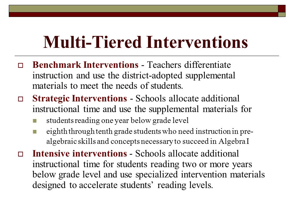Multi-Tiered Interventions  Benchmark Interventions - Teachers differentiate instruction and use the district-adopted supplemental materials to meet the needs of students.