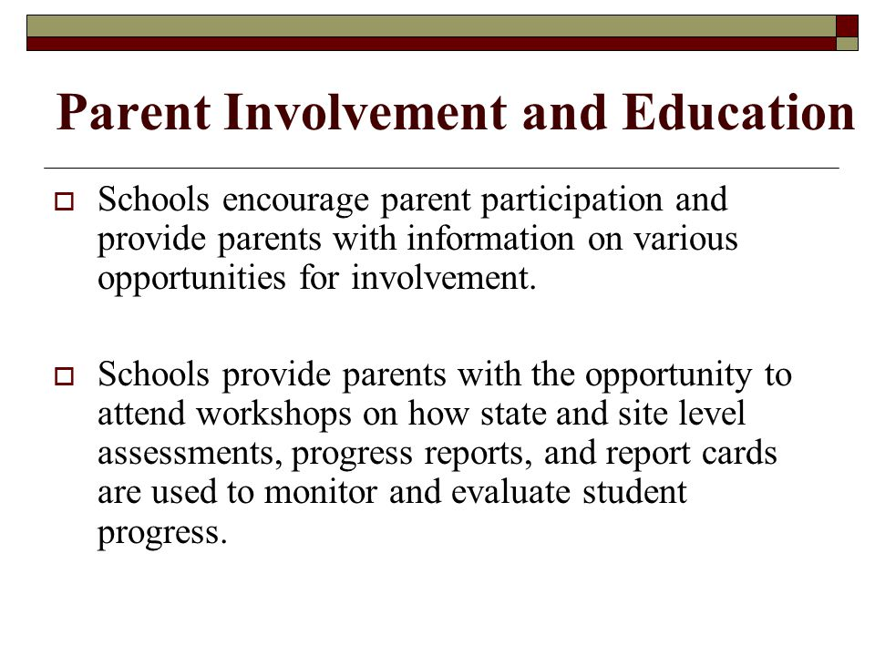 Parent Involvement and Education  Schools encourage parent participation and provide parents with information on various opportunities for involvement.