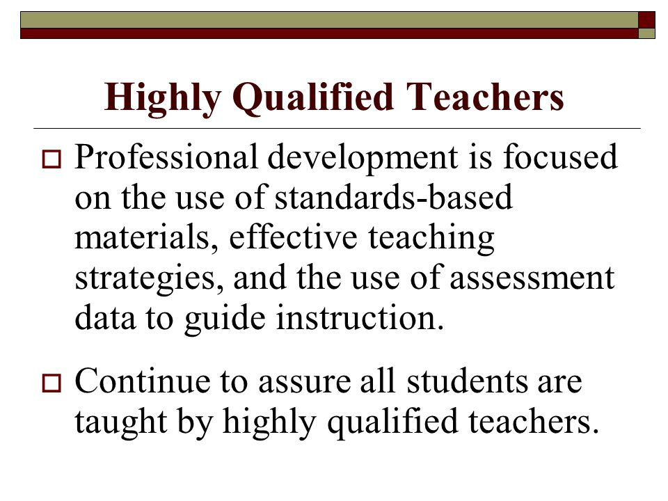 Highly Qualified Teachers  Professional development is focused on the use of standards-based materials, effective teaching strategies, and the use of assessment data to guide instruction.