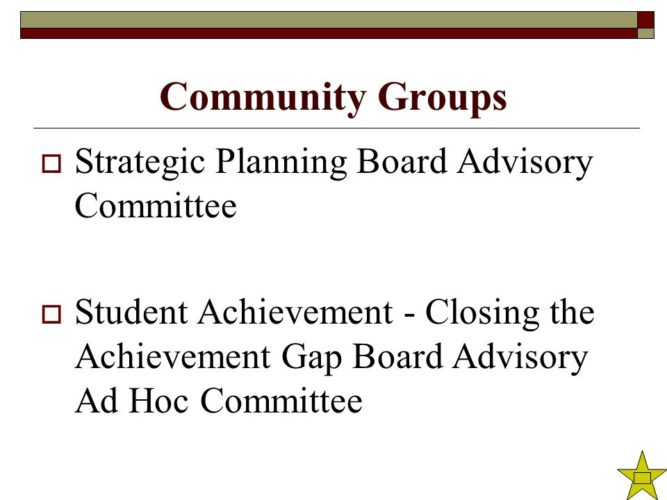 Community Groups  Strategic Planning Board Advisory Committee  Student Achievement - Closing the Achievement Gap Board Advisory Ad Hoc Committee
