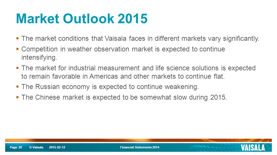 Page © Vaisala Market Outlook 2015  The market conditions that Vaisala faces in different markets vary significantly.