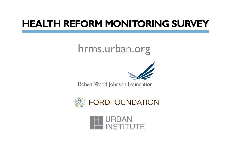 HEALTH REFORM MONITORING SURVEY hrms.urban.org