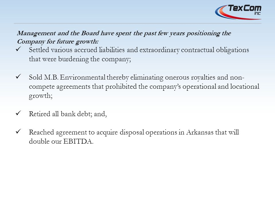 Settled various accrued liabilities and extraordinary contractual obligations that were burdening the company; Sold M.B.