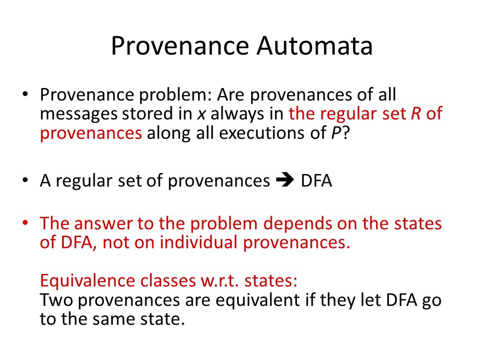 Provenance Automata Provenance problem: Are provenances of all messages stored in x always in the regular set R of provenances along all executions of P.