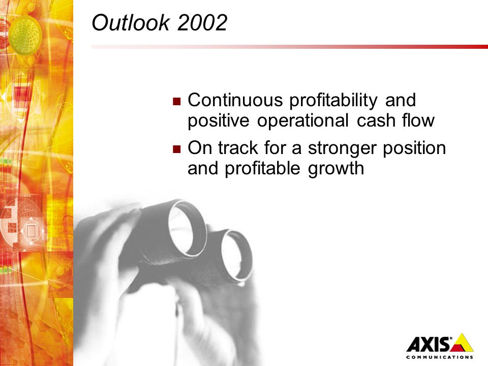 Outlook 2002 Continuous profitability and positive operational cash flow On track for a stronger position and profitable growth