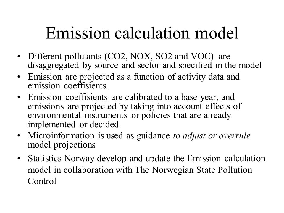 Authorities involved Ministry of Finance are responsible for the production and publishing of the official emission projections, and activity data fed into the MSG ( including energy data) The Norwegian State Pollution control are responsible for the production of emission projections of non-CO2 gases, and also for publishing emissions by source for alle GHG- gases Ministry of Petroleum and Energy is responsible for the annual projections of emissions from the Petroleum sector Ministry of Agriculture and The Norwegian State Pollution Control Agency are responsible for the LULUCF projections