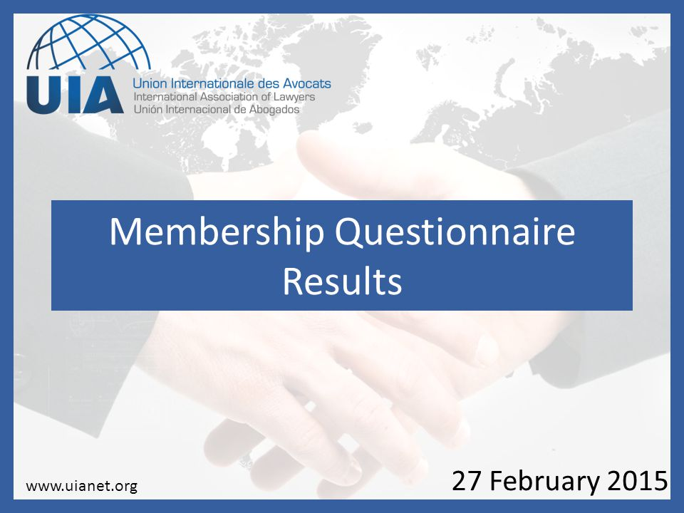 Membership Questionnaire Results 27 February 2015 www.uianet.org