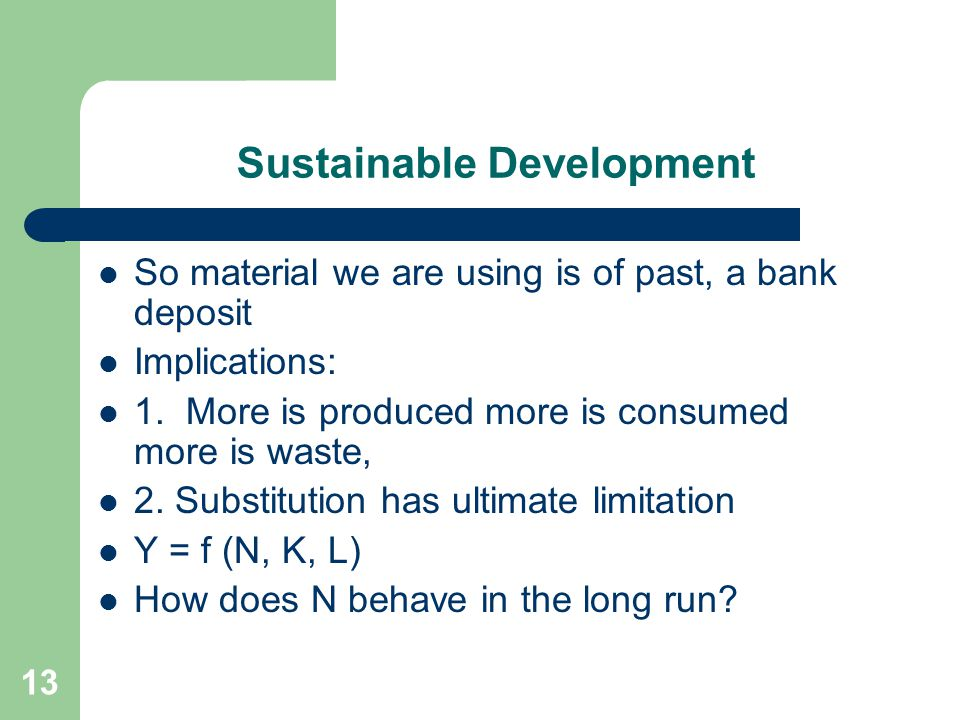 13 Sustainable Development So material we are using is of past, a bank deposit Implications: 1.