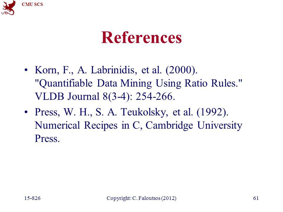 CMU SCS 15-826Copyright: C. Faloutsos (2012)61 References Korn, F., A.