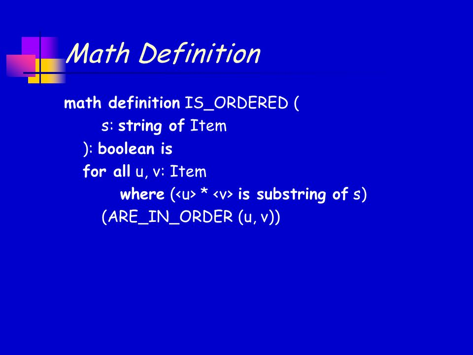 Math Definition math definition IS_ORDERED ( s: string of Item ): boolean is for all u, v: Item where ( * is substring of s) (ARE_IN_ORDER (u, v))