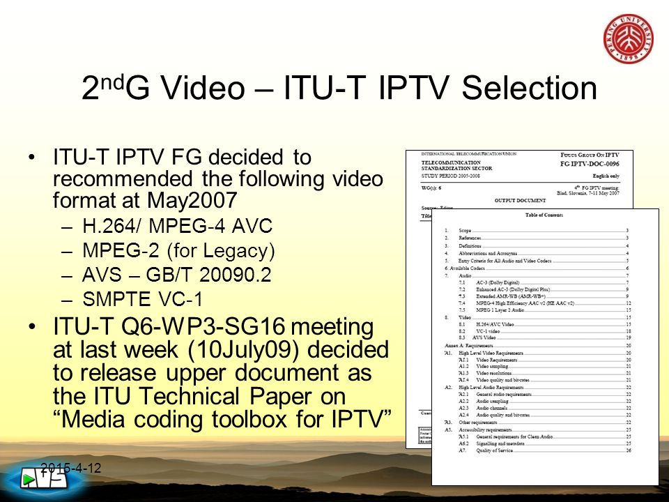 Comments 2 nd G video coding standards is correct choice, but please consider –MPEG LA licensing policy @ www.mpegla.com –Potential patent holders especially who in MPEG-2 pool but not in MPEG-4 AVC pool AVS is a better choice for long-term commercial operating –Commercial operating experience from multiple cities and provinces –Cooperation on development on AVS1 and research on AVS2