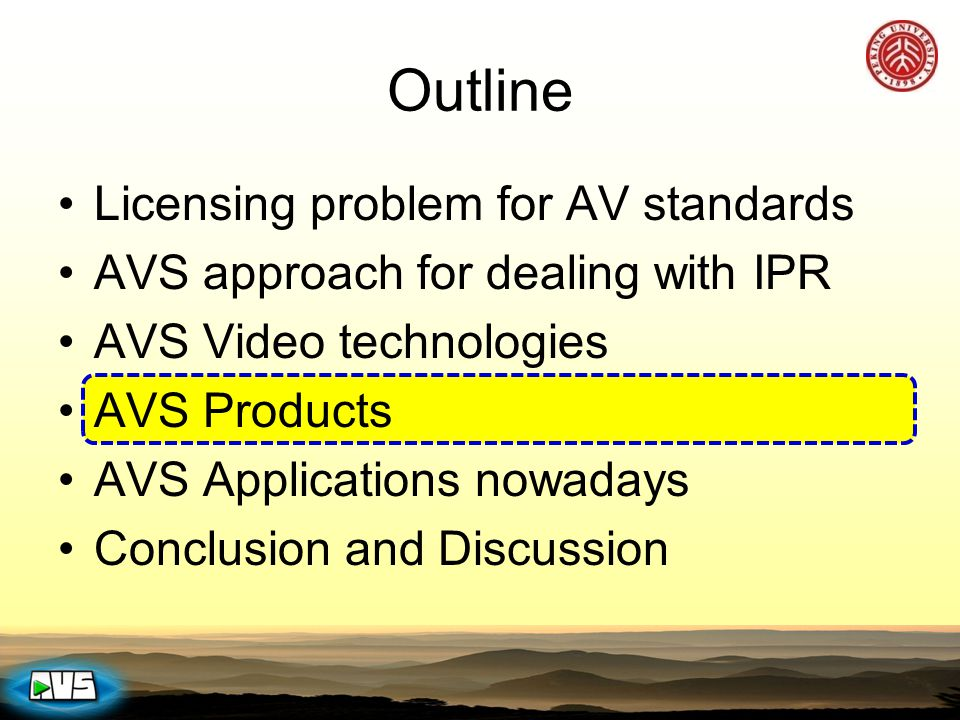 Outline Licensing problem for AV standards AVS approach for dealing with IPR AVS Video technologies AVS Products AVS Applications nowadays Conclusion