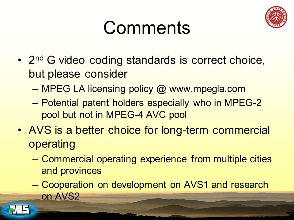 Comments 2 nd G video coding standards is correct choice, but please consider –MPEG LA licensing policy @ www.mpegla.com –Potential patent holders esp