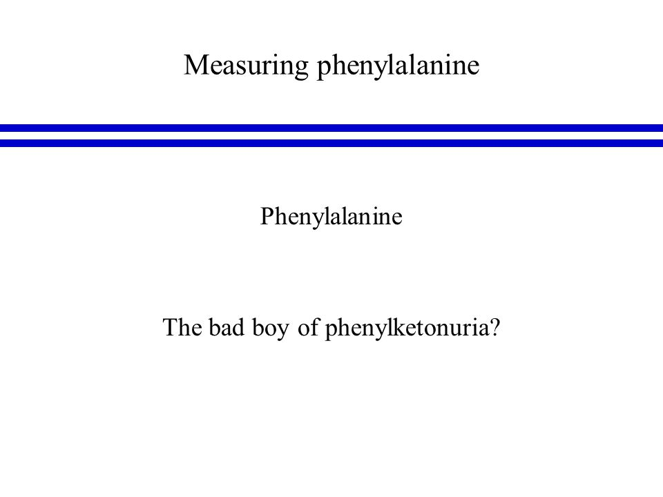 Measuring phenylalanine Phenylalanine is an essential amino acid One of the building blocks of all proteins Essential that the blood level of phenylalanine is maintained at an optimum concentration Optimum concentration range relatively wide, but in phenylalanine hydroxylase deficiency needs to be routinely monitored