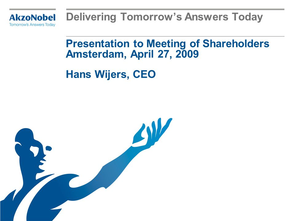 Delivering Tomorrow's Answers Today Presentation to Meeting of Shareholders Amsterdam, April 27, 2009 Hans Wijers, CEO