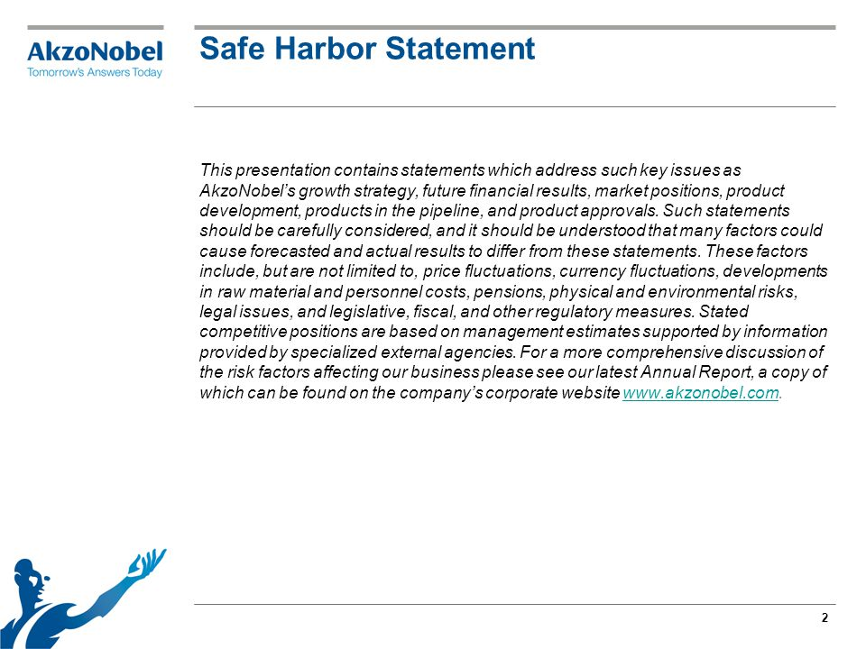 2 Safe Harbor Statement This presentation contains statements which address such key issues as AkzoNobel's growth strategy, future financial results, market positions, product development, products in the pipeline, and product approvals.