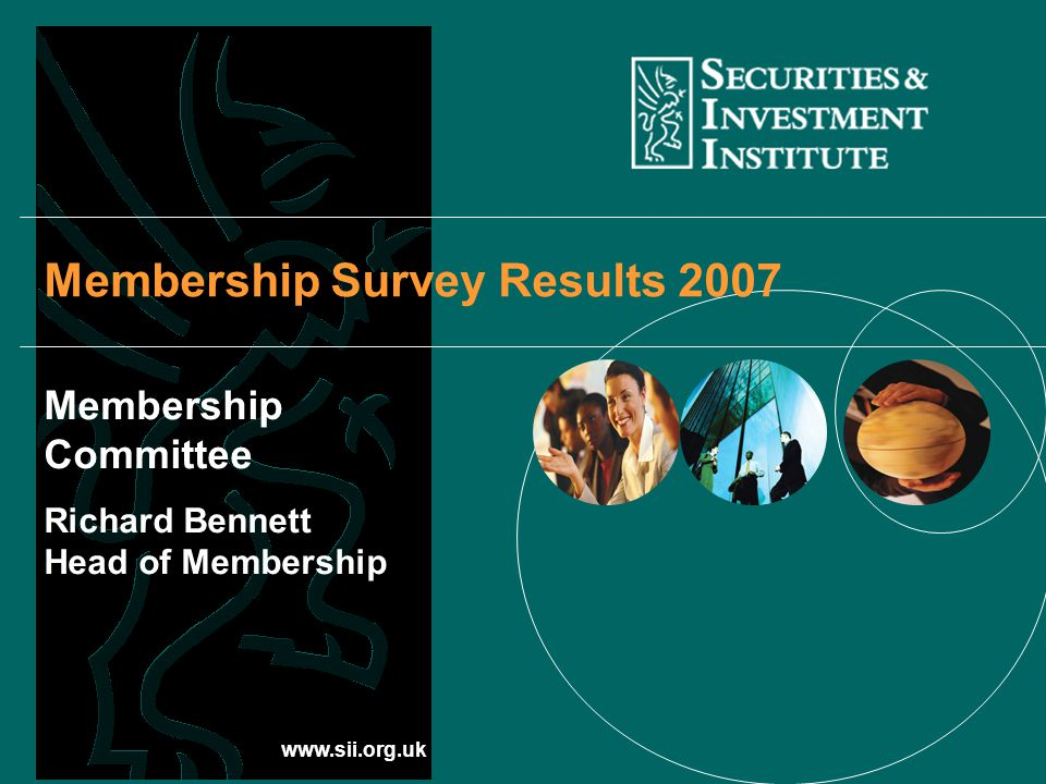 www.sii.org.uk Membership Survey Results 2007 Membership Committee Richard Bennett Head of Membership