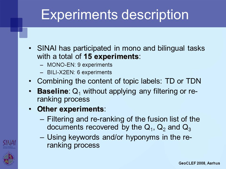 Experiments description 15 experimentsSINAI has participated in mono and bilingual tasks with a total of 15 experiments: –MONO-EN: 9 experiments –BILI