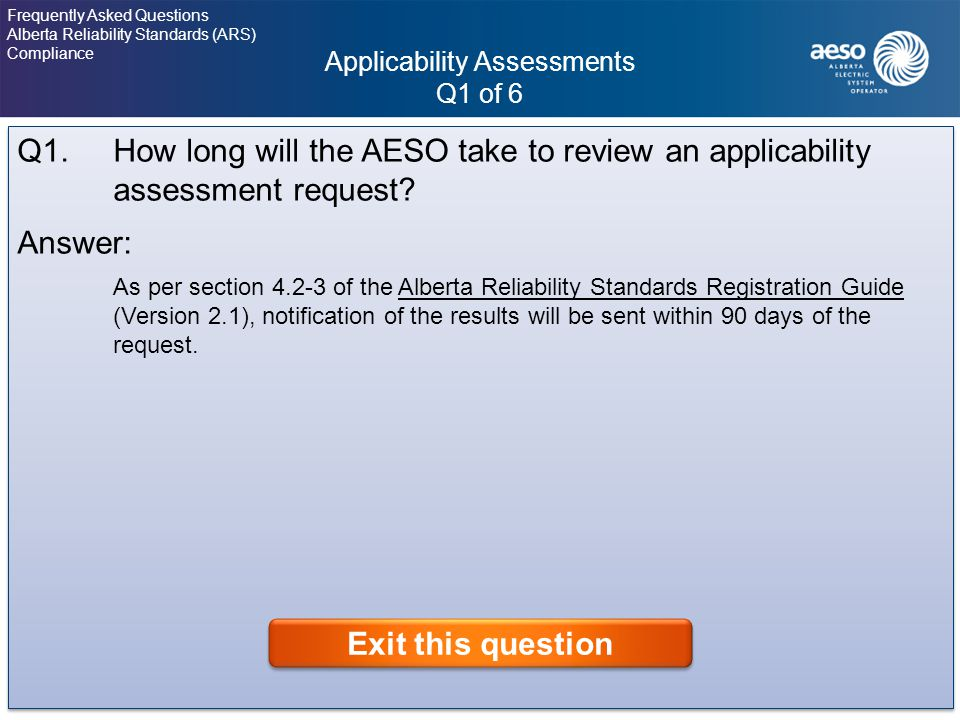 Applicability Assessments Q1 of 6 11 Frequently Asked Questions Alberta Reliability Standards (ARS) Compliance Click on the question to view the answer.