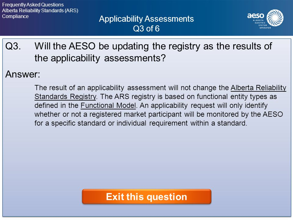 Applicability Assessments Q3 of 6 13 Frequently Asked Questions Alberta Reliability Standards (ARS) Compliance Click on the question to view the answer.