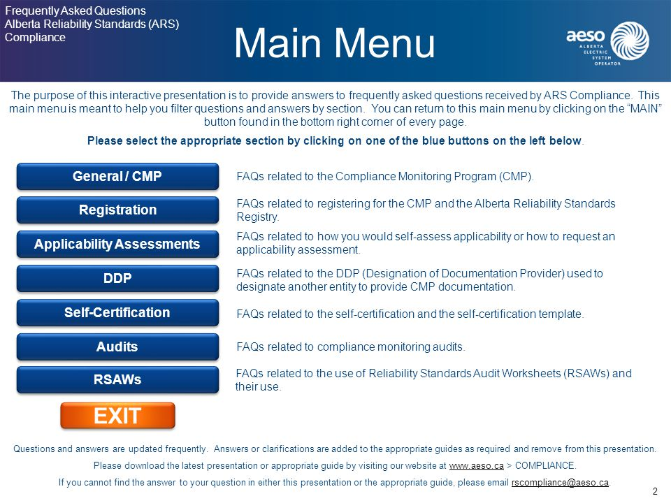 Main Menu 2 Frequently Asked Questions Alberta Reliability Standards (ARS) Compliance The purpose of this interactive presentation is to provide answers to frequently asked questions received by ARS Compliance.