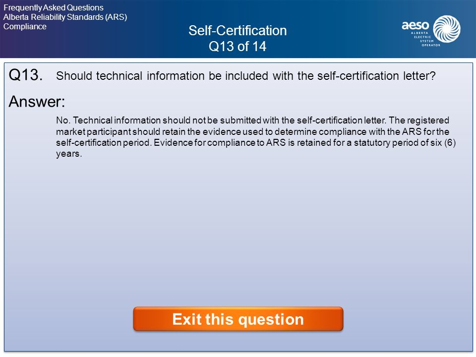 Self-Certification Q13 of 14 32 Frequently Asked Questions Alberta Reliability Standards (ARS) Compliance Click on the question to view the answer.