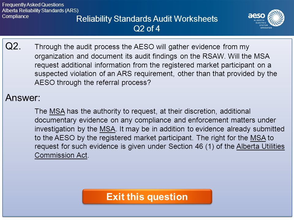 Reliability Standards Audit Worksheets Q2 of 4 37 Frequently Asked Questions Alberta Reliability Standards (ARS) Compliance Click on the question to view the answer.