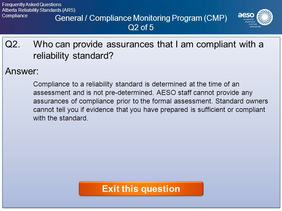 General / Compliance Monitoring Program (CMP) Q2 of 5 5 Frequently Asked Questions Alberta Reliability Standards (ARS) Compliance Click on the question to view the answer.