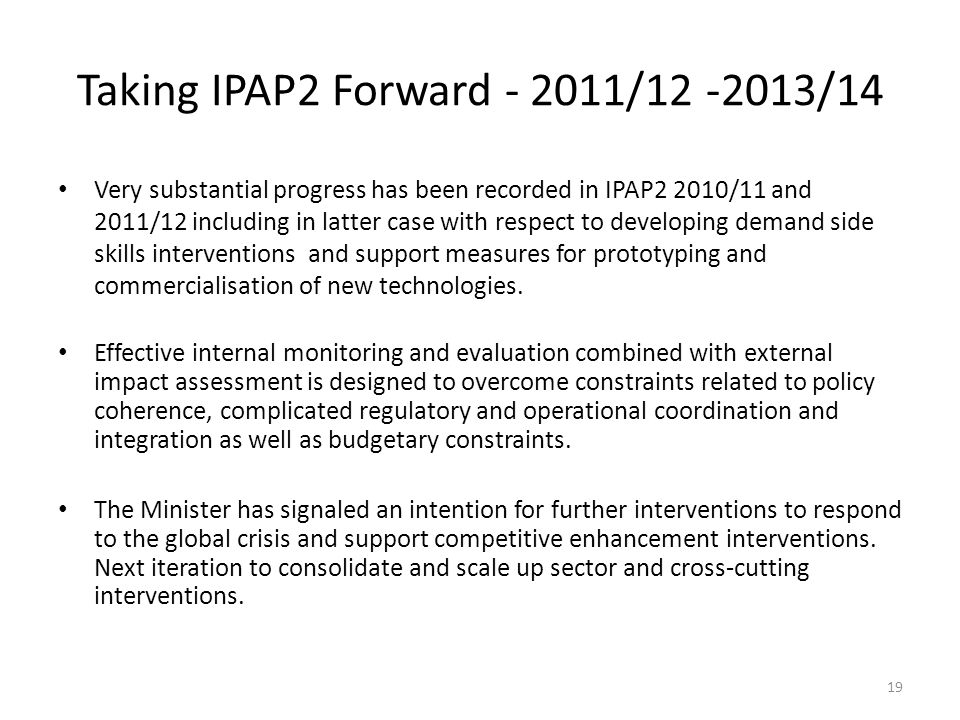 Taking IPAP2 Forward - 2011/12 -2013/14 Very substantial progress has been recorded in IPAP2 2010/11 and 2011/12 including in latter case with respect to developing demand side skills interventions and support measures for prototyping and commercialisation of new technologies.