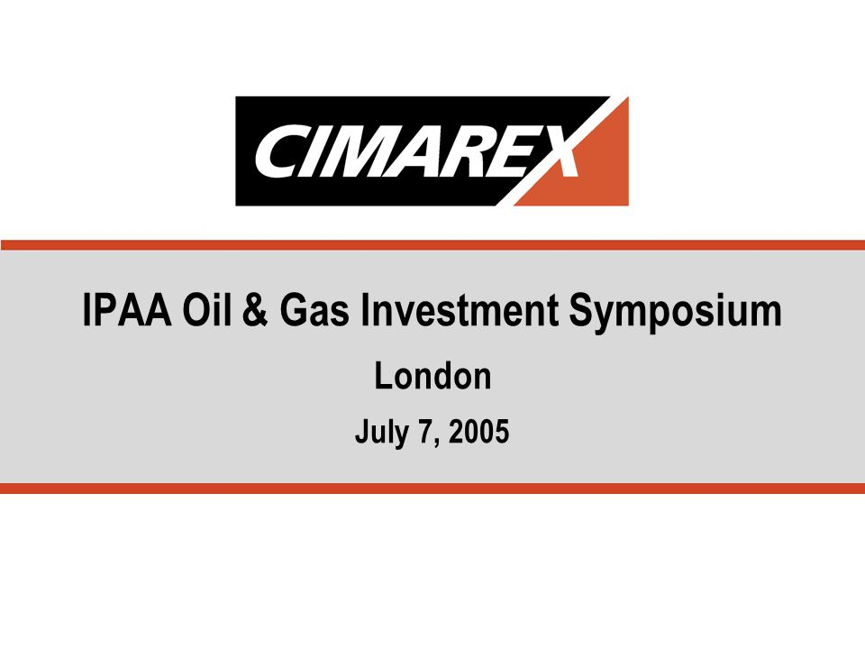 IPAA Oil & Gas Investment Symposium London July 7, 2005