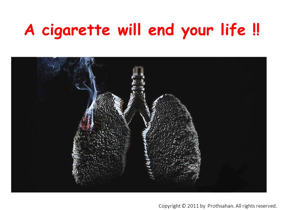 A cigarette will end your life !!