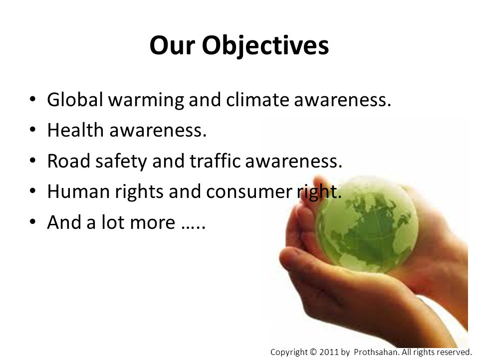 Our Objectives Global warming and climate awareness.