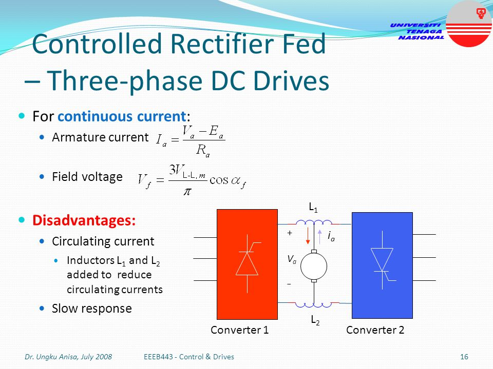 Controlled Rectifier Fed – Three-phase DC Drives For continuous current: Armature current Field voltage Disadvantages: Circulating current Inductors L
