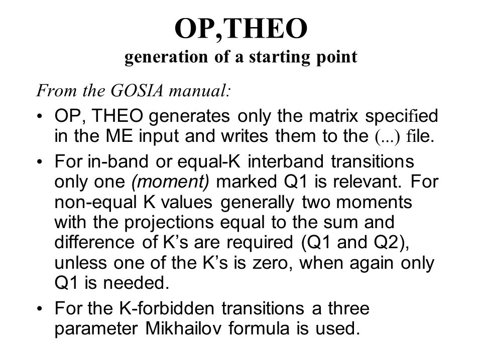 OP,THEO generation of a starting point From the GOSIA manual: OP, THEO generates only the matrix speci fi ed in the ME input and writes them to the (...) fi le.