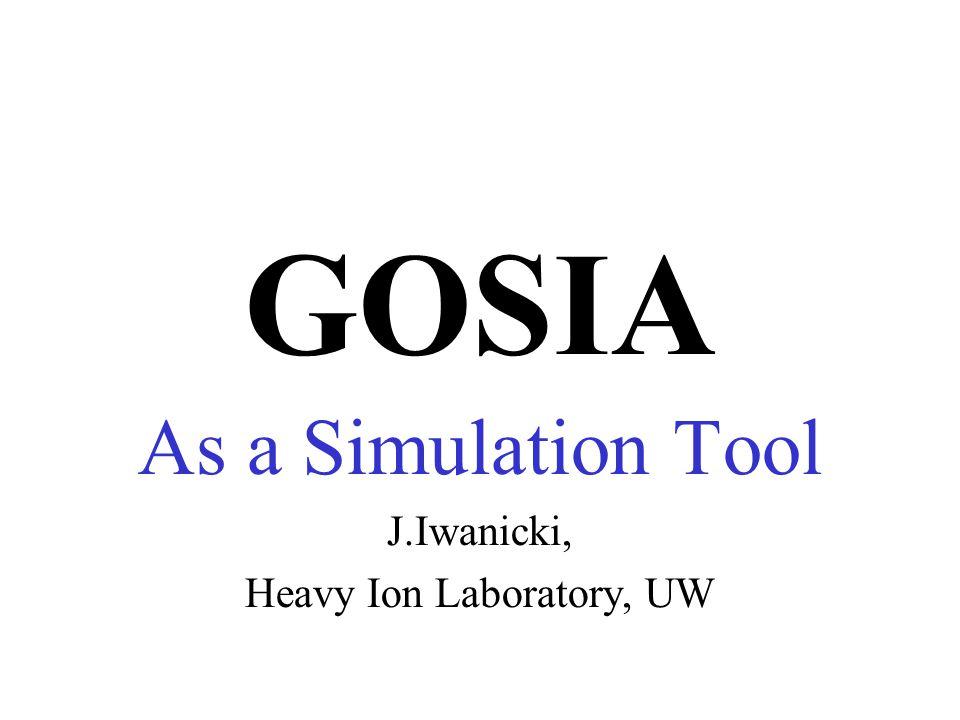 GOSIA As a Simulation Tool J.Iwanicki, Heavy Ion Laboratory, UW